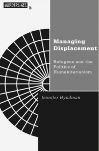 Managing Displacement: Refugees and the Politics of Humanitarianism: Refugees and the Politics of Humanitarianism